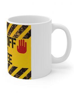 Back Off From My Coffee Mug