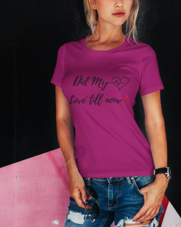 Did My Love Till Now heavy cotton tee
